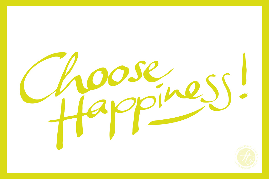 choose happiness | maigruen | feiertaeglich