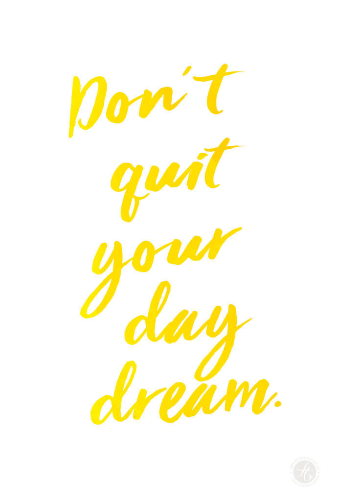 don´t quit your daydream